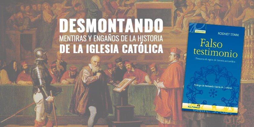 Desmontando mentiras y engaños sobre la Historia de la Iglesia Católica